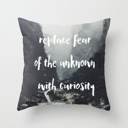 Replace Fear of the Unknown with Curiosity  Throw Pillow