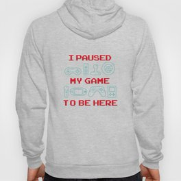 I Paused My Game To Be Here - Funny Gaming Quote Gift Hoody