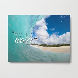 Be like water Metal Print