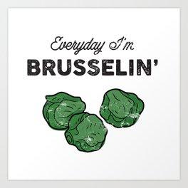 Everyday I'm Brusselin' Art Print