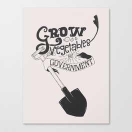Grow Vegetables Not Government Canvas Print