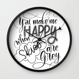 You make me happy when skies are grey Wall Clock