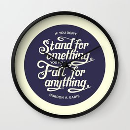 If You Dont Stand for Something You Will Fall for Anything Wall Clock