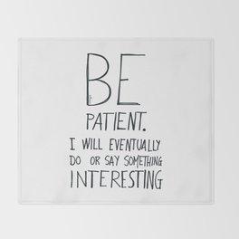 Be patient. Throw Blanket