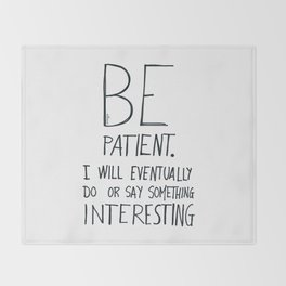Be patient. Throw Blanket