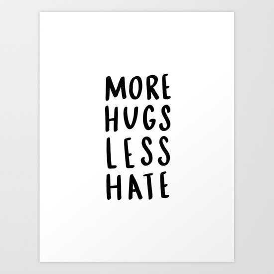 More hugs less hate - typography print Art Print