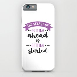 The Secret of Getting Ahead is Getting Started iPhone Case