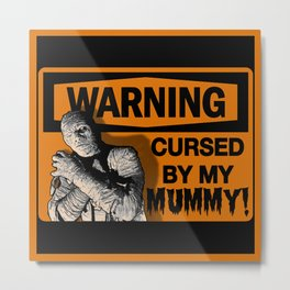 Warning: Cursed by my MUMMY! Metal Print