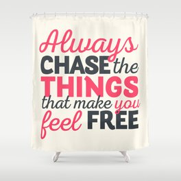 Always chase the things that make you feel happy, inspiraitonal quote, take risks, grab chances Shower Curtain