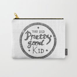 You did pretty good kid Carry-All Pouch