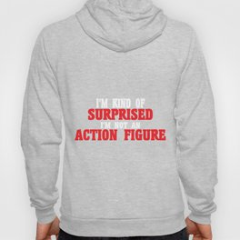 I'm kind of surprised i'm not an action figure Hoody