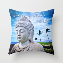 """""""Go where you feel most alive"""" quote Hawaiian white Buddha Throw Pillow"""