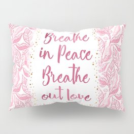 Breathe in Peace Breathe out Love Pillow Sham