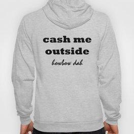 cash me outside Hoody
