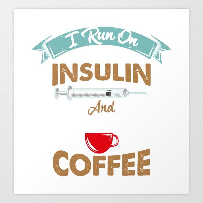 I Run On Insulin & Coffee Gift I Hypoglycemic Agent Kunstdrucke