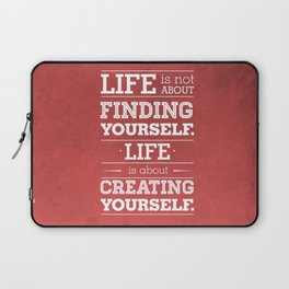 Life is not about finding yourself...Life is about creating yourself! Laptop Sleeve