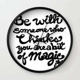 Be With Someone Who Thinks You Are A Bit of Magic Wall Clock