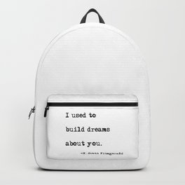 I used to build dreams about you - F. Scott Fitzgerald quote Backpack