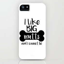 I like big mutts and I cannot lie iPhone Case