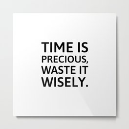 Time is precious, waste it wisely Metal Print