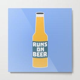 Runs on Beer Bottle Bcy3l Metal Print