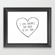 i love animals too much to eat them. Framed Art Print