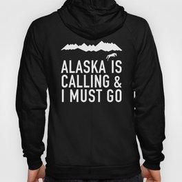 Alaska Is Calling And I Must Go Hoody