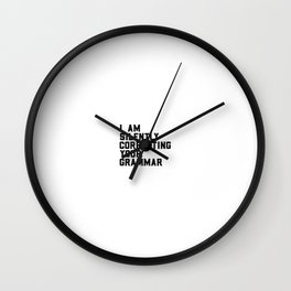I Am Silently Correcting Your Grammar, Funny Quote Wall Clock