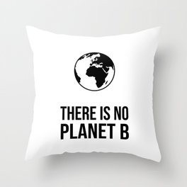 THERE IS NO PLANET B - Save the earth Throw Pillow