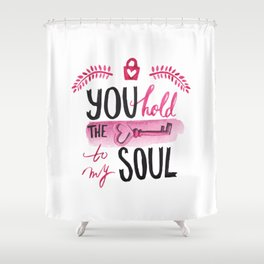You hold the key to my soul Shower Curtain