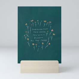 """Through Sun And Rain, You Will Bloom All The Same."" Mini Art Print"