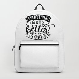 Everything gets better with coffee - Funny hand drawn quotes illustration. Funny humor. Life sayings. Sarcastic funny quotes. Backpack