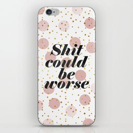 Shit could be worse iPhone Skin