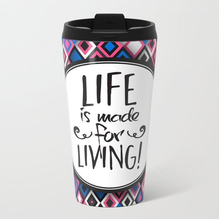 Life Is Made For Living Metal Travel Mug