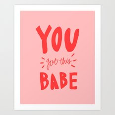 You got this babe - pink and red hand lettering Art Print