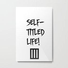 SELF-TITLED LIFE.  Metal Print