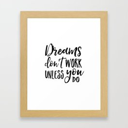 Dreams Don't Work Unless You Do,Motivational Quote,Inspirational Quote,Children Quote,Kids Gift,Nurs Framed Art Print