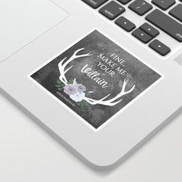 Make me your villain - The Darkling quote - Leigh Bardugo - Grey Sticker