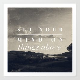 Set Your Mind On Things Above - Colossians 3:2 Art Print