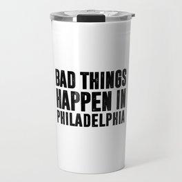 BAD THINGS HAPPEN IN PHILADELPHIA Travel Mug