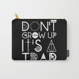 Don't grow up, It's a trap Carry-All Pouch