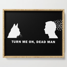 Turn Me On, Dead Man WHITE Serving Tray