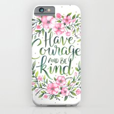 Have Courage and Be Kind iPhone 6 Slim Case