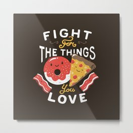 Fight For The Things You Love Pizza Donuts Metal Print