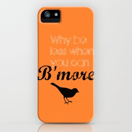 Why be less? When you can B'more! iPhone Case