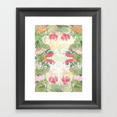 Grow As You Are Framed Art Print