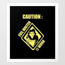 Caution: Evil Writer At Work Art Print