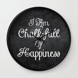 I Am Chalk-full Of Happiness Wall Clock