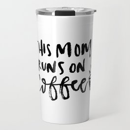 This Mom Runs on Coffee Travel Mug