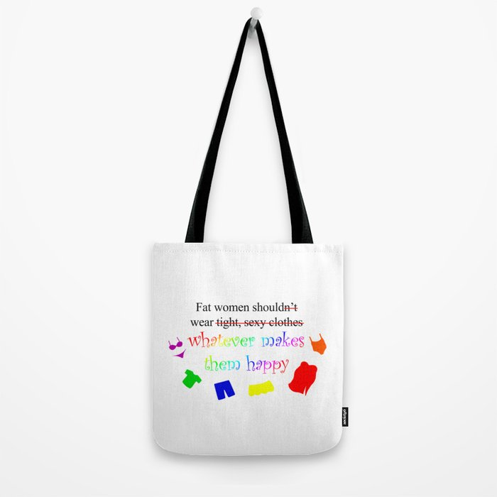 Fat Women Should Wear What Makes Them Happy Tote Bag